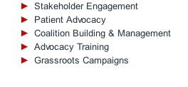Stakeholder Engagement Patient Advocacy Coalition Building & Management Advocacy Training Grassroots Campaigns