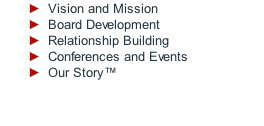 Vision and Mission Board Development Relationship Building Conferences and Events Our Story™
