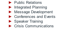 Public Relations Integrated Planning Message Development Conferences and Events Speaker Training Crisis Communications